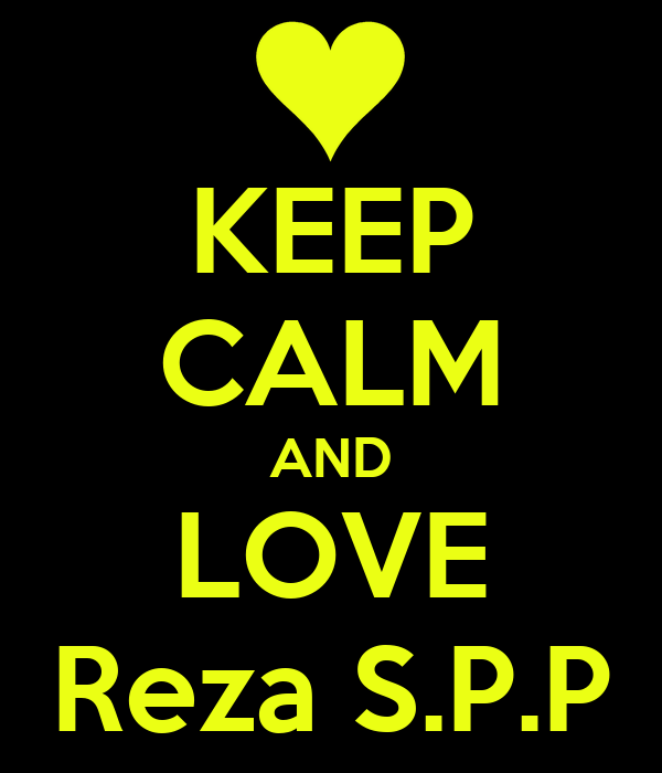 KEEP CALM AND LOVE Reza S.P.P