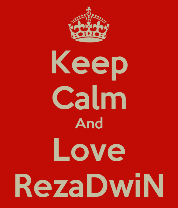 Keep Calm And Love RezaDwiN