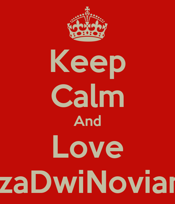 Keep Calm And Love RezaDwiNovianto