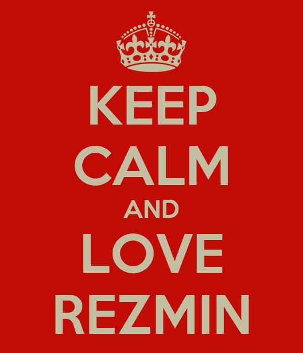 KEEP CALM AND LOVE REZMIN