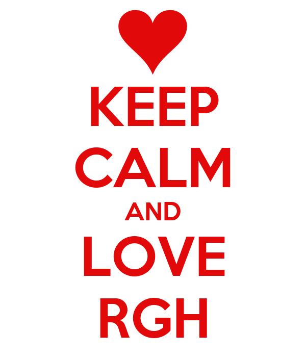 KEEP CALM AND LOVE RGH