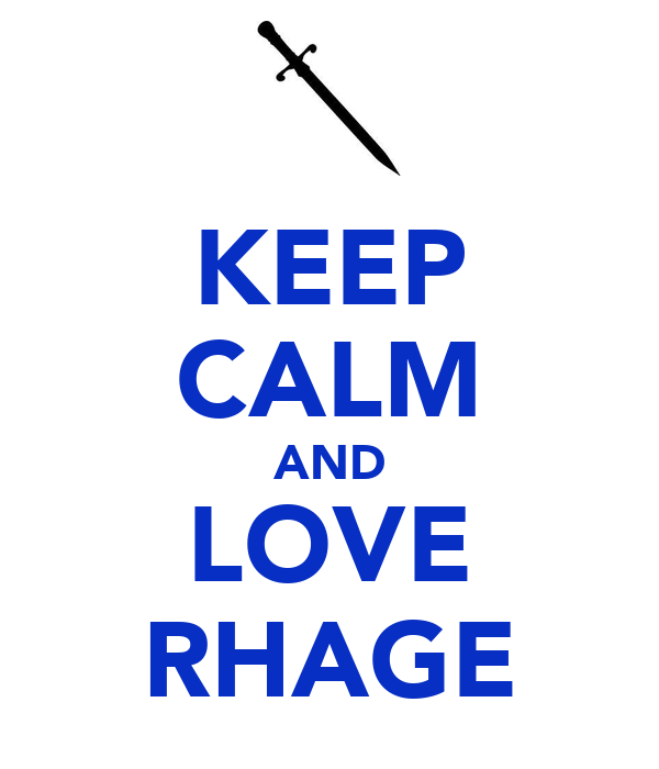 KEEP CALM AND LOVE RHAGE