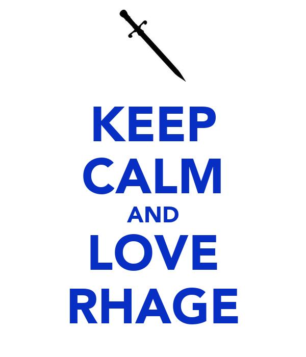 KEEP CALM AND LOVE RHAGE