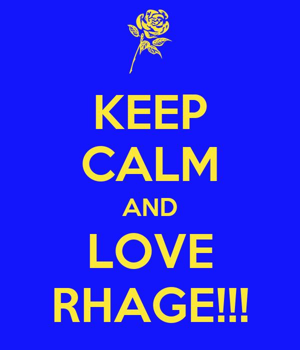 KEEP CALM AND LOVE RHAGE!!!