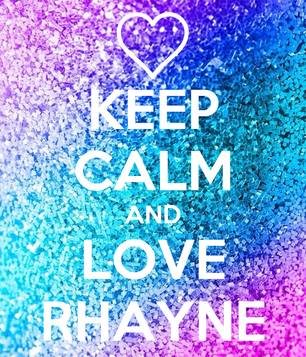 KEEP CALM AND LOVE RHAYNE