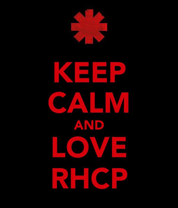 KEEP CALM AND LOVE RHCP