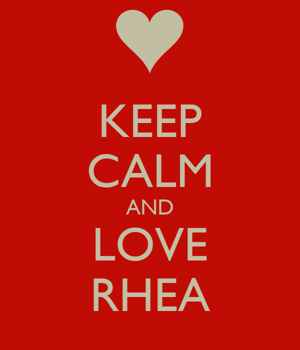 KEEP CALM AND LOVE RHEA