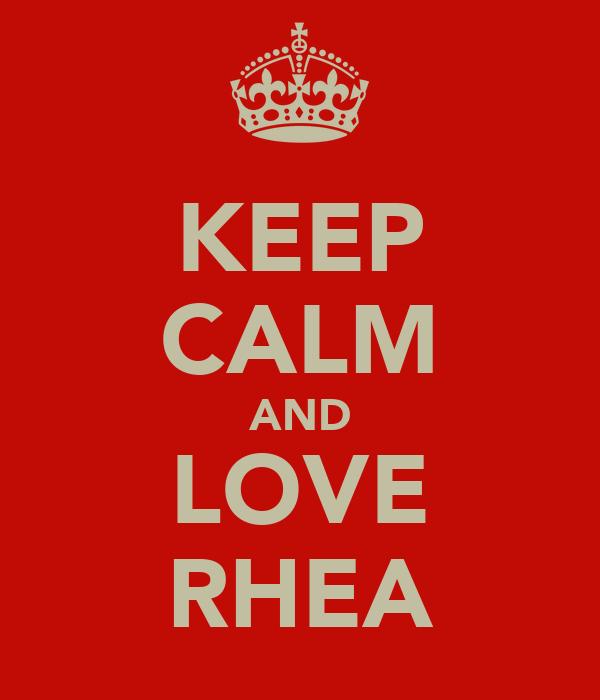 KEEP CALM AND LOVE RHEA