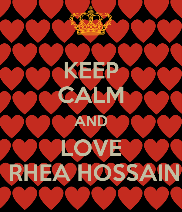 KEEP CALM AND LOVE  RHEA HOSSAIN