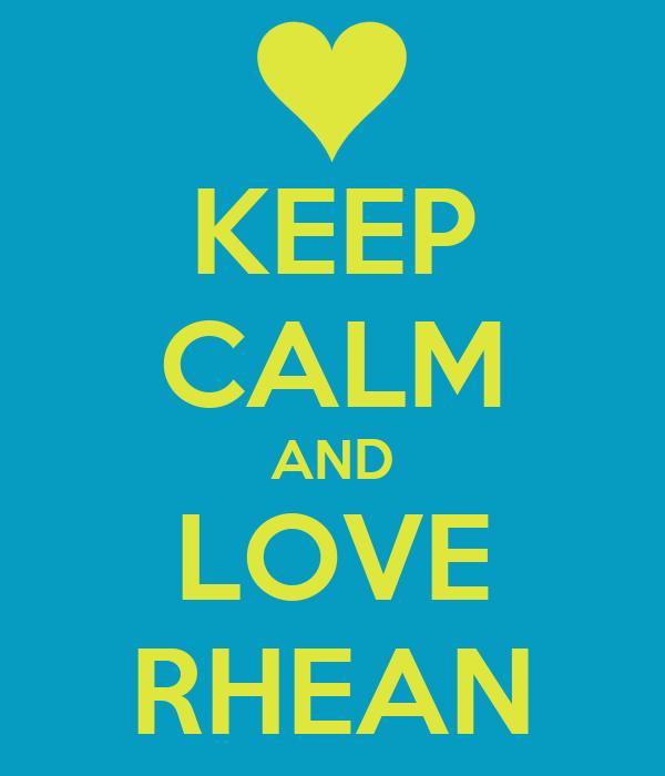 KEEP CALM AND LOVE RHEAN