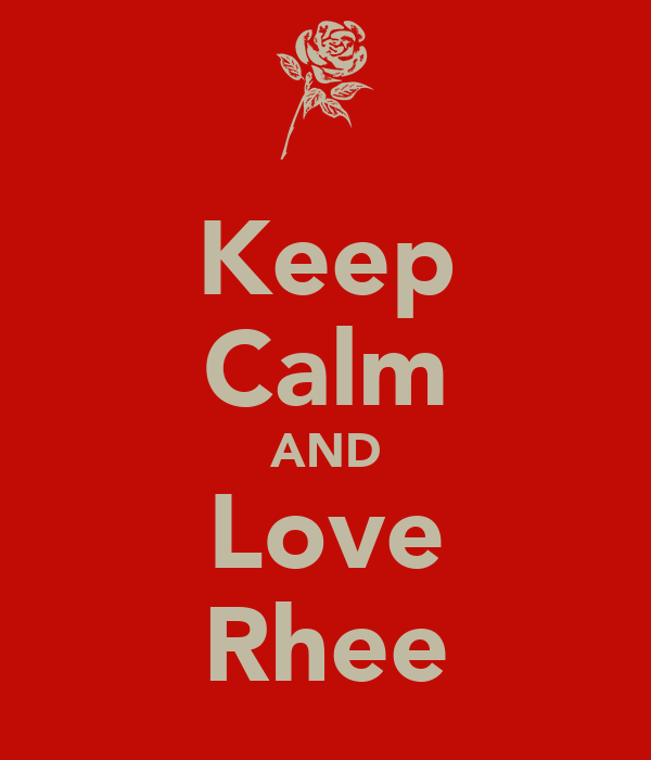 Keep Calm AND Love Rhee