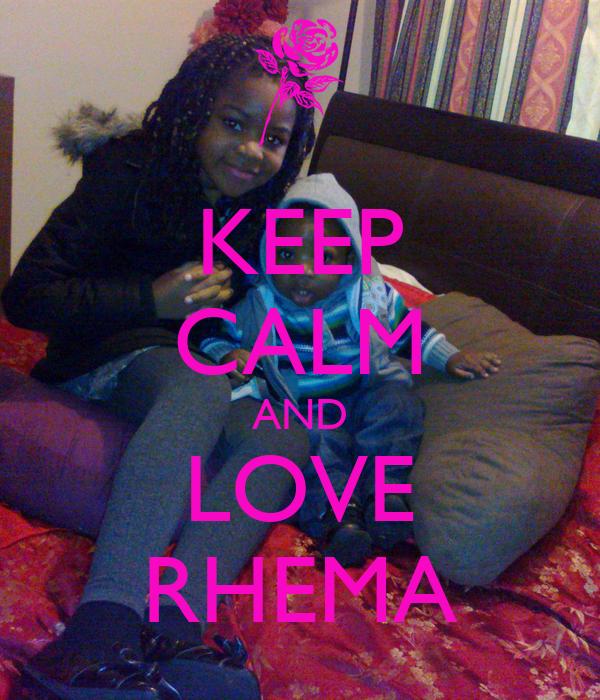 KEEP CALM AND LOVE RHEMA