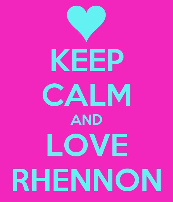 KEEP CALM AND LOVE RHENNON