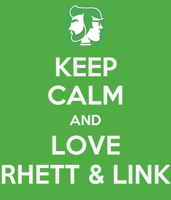 KEEP CALM AND LOVE RHETT & LINK