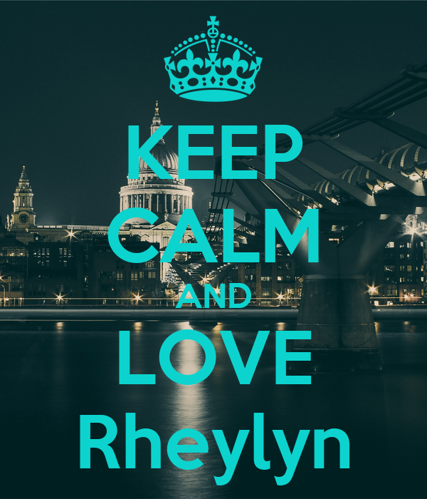KEEP CALM AND LOVE Rheylyn