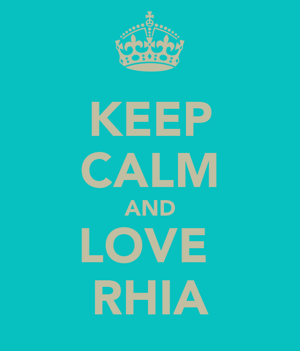 KEEP CALM AND LOVE  RHIA
