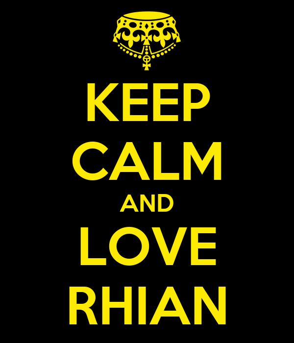 KEEP CALM AND LOVE RHIAN