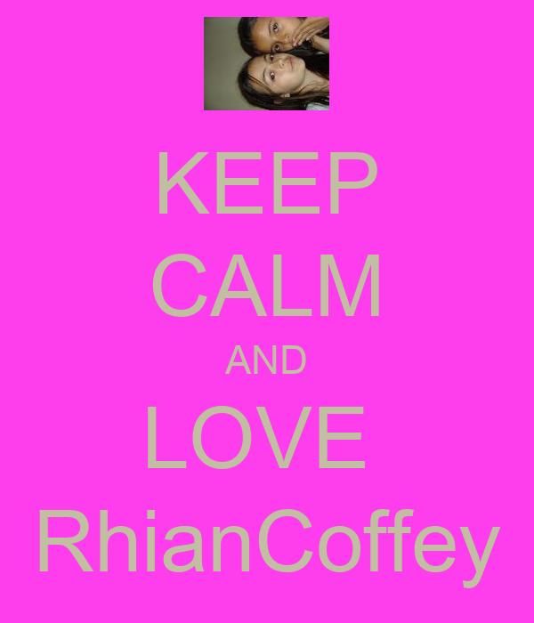 KEEP CALM AND LOVE  RhianCoffey