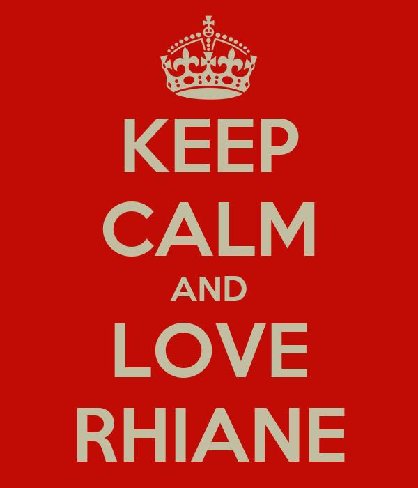 KEEP CALM AND LOVE RHIANE