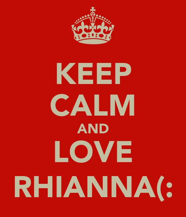 KEEP CALM AND LOVE RHIANNA(:
