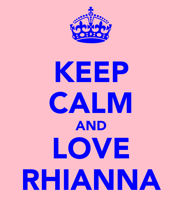KEEP CALM AND LOVE RHIANNA