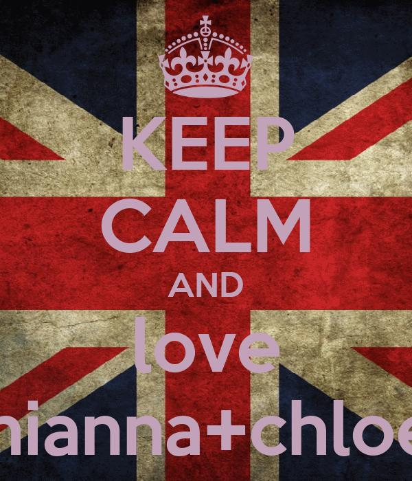 KEEP CALM AND love rhianna+chloe