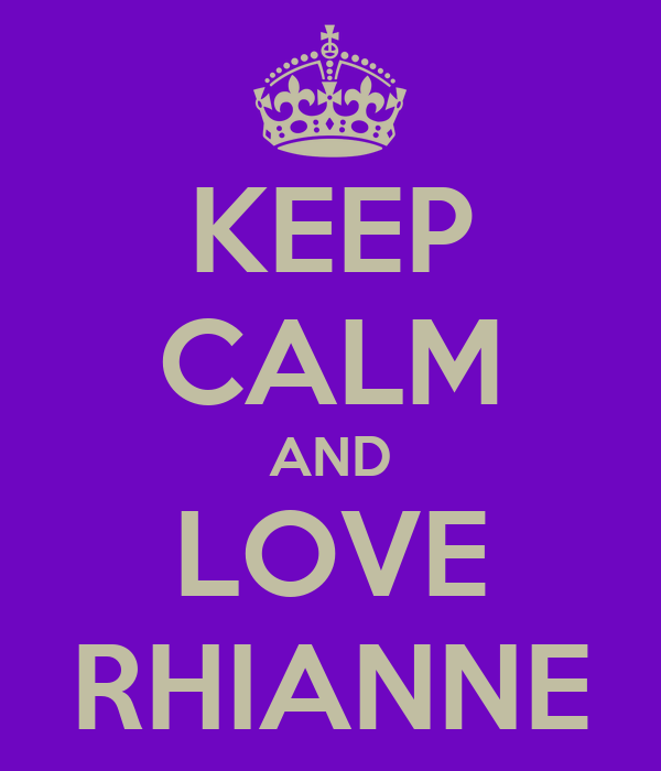 KEEP CALM AND LOVE RHIANNE