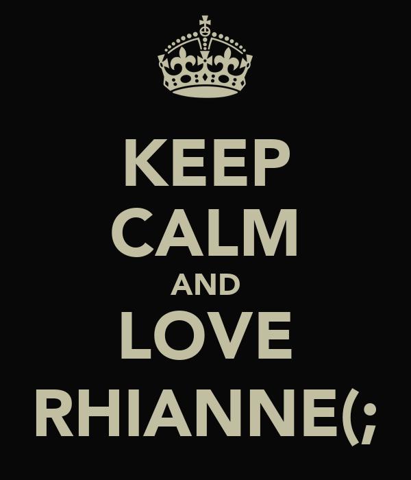 KEEP CALM AND LOVE RHIANNE(;