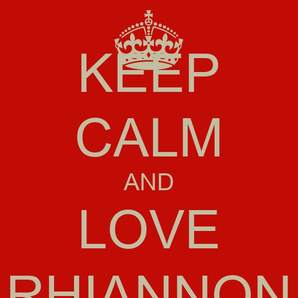 KEEP CALM AND LOVE RHIANNON