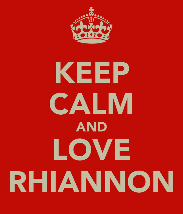 KEEP CALM AND LOVE RHIANNON