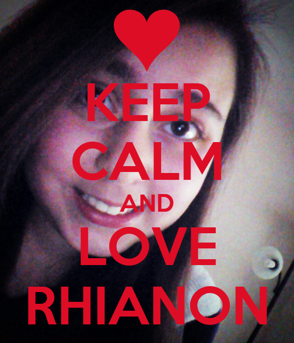 KEEP CALM AND LOVE RHIANON