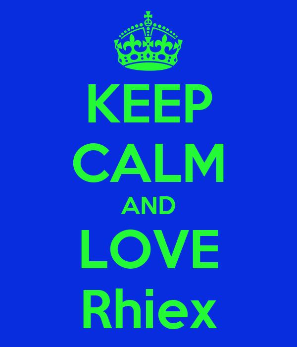 KEEP CALM AND LOVE Rhiex
