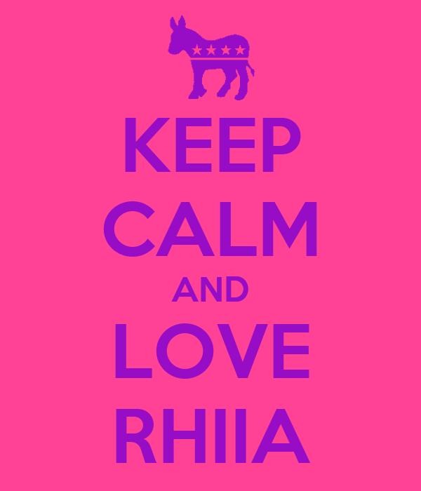 KEEP CALM AND LOVE RHIIA