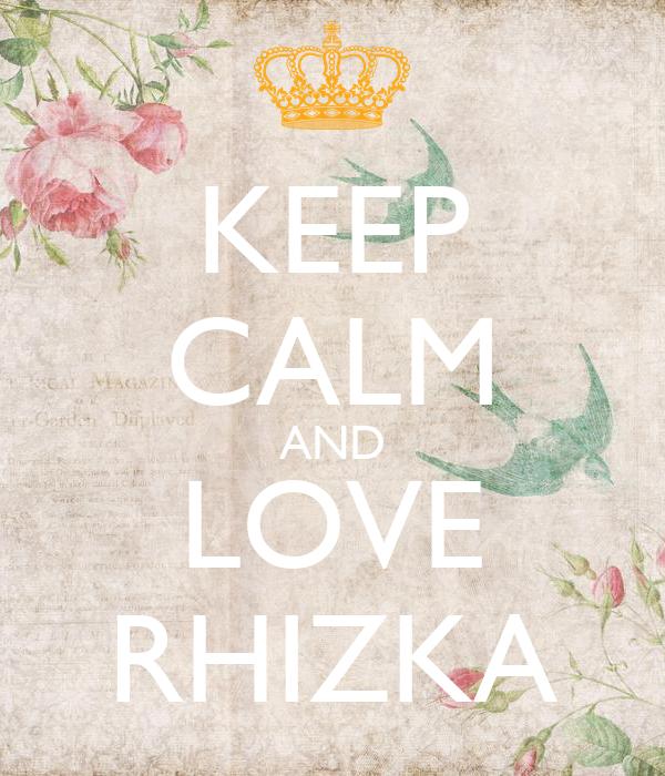 KEEP CALM AND LOVE RHIZKA