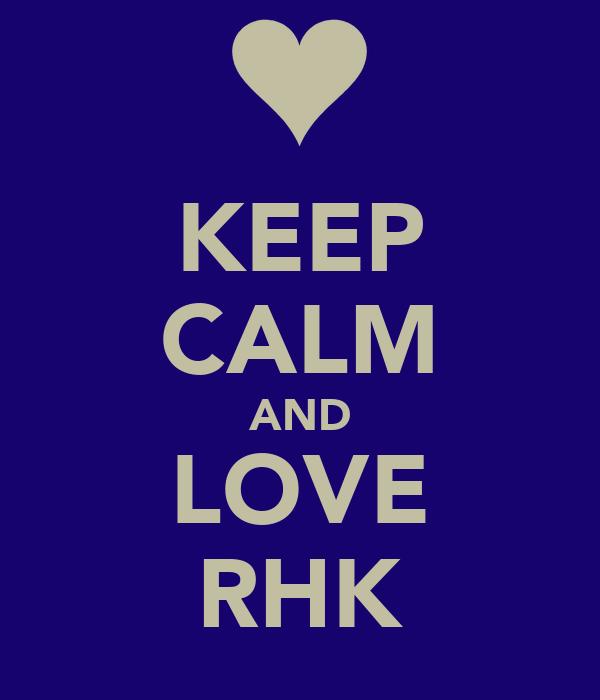 KEEP CALM AND LOVE RHK