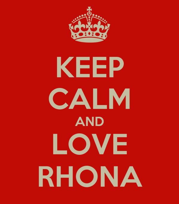 KEEP CALM AND LOVE RHONA