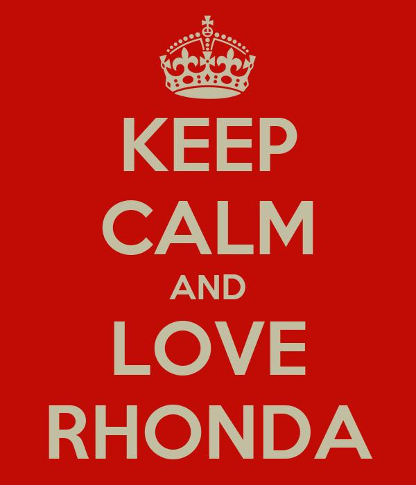 KEEP CALM AND LOVE RHONDA