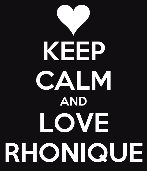 KEEP CALM AND LOVE RHONIQUE