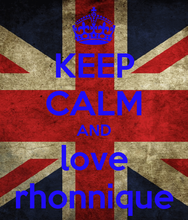 KEEP CALM AND love rhonnique