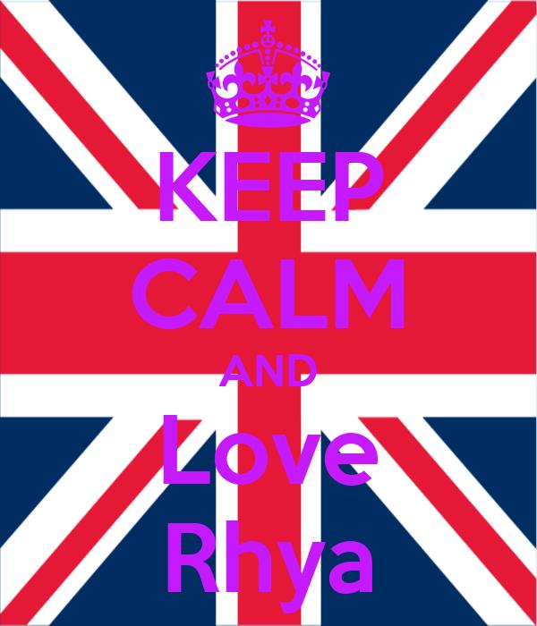 KEEP CALM AND Love Rhya