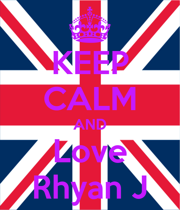 KEEP CALM AND Love Rhyan J