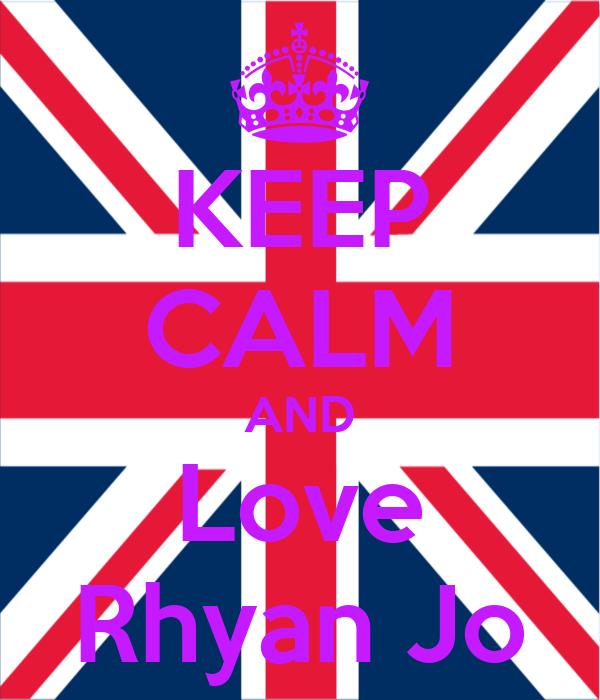 KEEP CALM AND Love Rhyan Jo