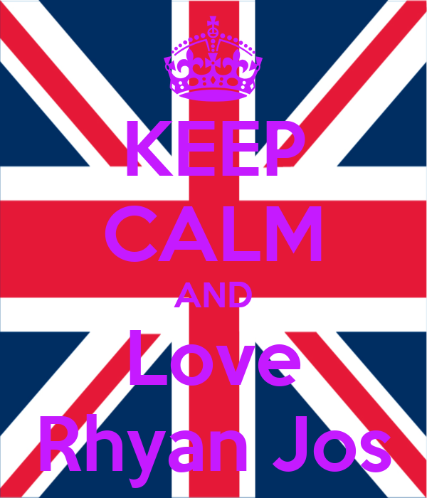 KEEP CALM AND Love Rhyan Jos