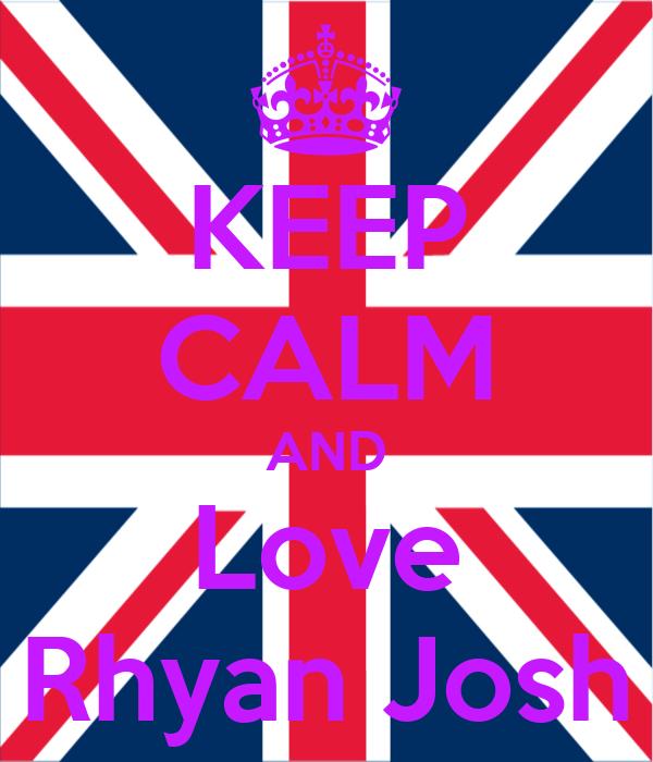 KEEP CALM AND Love Rhyan Josh