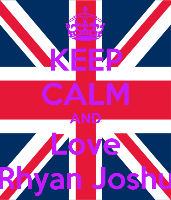 KEEP CALM AND Love Rhyan Joshu