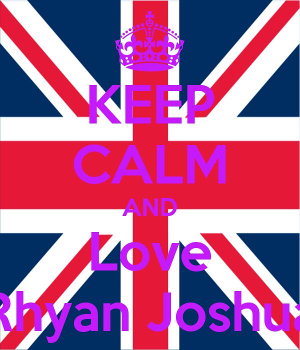 KEEP CALM AND Love Rhyan Joshua