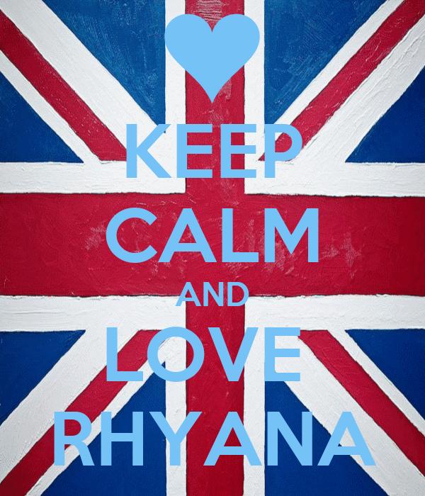 KEEP CALM AND LOVE  RHYANA