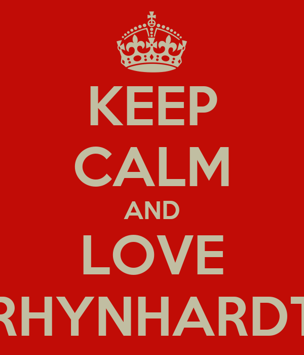 KEEP CALM AND LOVE RHYNHARDT
