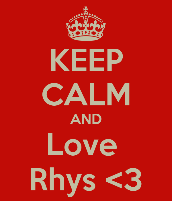 KEEP CALM AND Love  Rhys <3