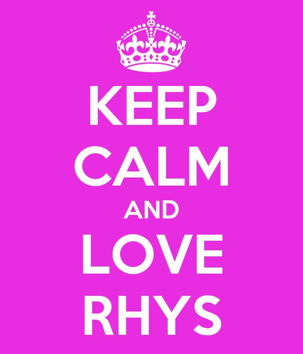 KEEP CALM AND LOVE RHYS